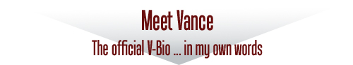 Meet Vance - The Official V-Bio ... in my own words